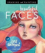 Drawing and Painting Beautiful Faces : A Mixed-Media Portrait Workshop by Jane D