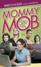 The Mommy Mob: Inside the Outrageous World of Mommy Blogging