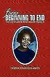 From Beginning to End : The Life of Janice Renee Maude Franklin by Tamika...