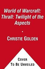 World of Warcraft: Thrall: Twilight of the Aspects by Golden, Christie