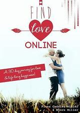 Find Love Online : A 30 Day Journey for Love and Lifelong Happiness (2013,...