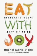Eat with Joy : Redeeming God's Gift of Food by Rachel Marie Stone (2013,...