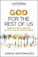 God for the Rest of Us : Experience Unbelievable Love, Unlimited Hope, and...