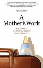 A Mother's Work: How Feminism, the Market, and Policy Shape Family Life