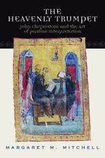 The Heavenly Trumpet : John Chrysostom and the Art of Pauline Interpretation by