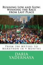 Running Low and Slow: Winning the Race from Last Place : From 700 Meters to...