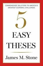 Five Easy Theses Commonsense Solutions to America's Greatest Economic Challenges