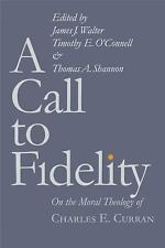 A Call to Fidelity: On the Moral Theology of Charles E. Curran (Moral Tradition