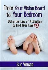 From Your Vision Board to Your Bedroom : Using the Law of Attraction to Find...