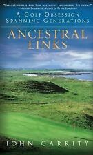 Ancestral Links : A Golf Obsession Spanning Generations by John Garrity...