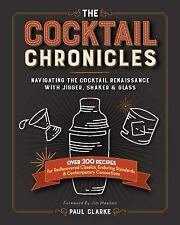 The Cocktail Chronicles : Rediscovered Classics, Enduring Standards, and...