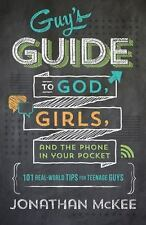 The Guy's Guide to God, Girls, and the Phone in Your Pocket : 101 Real-World...