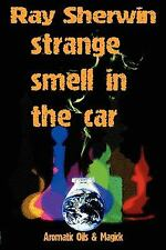Strange Smell in the Car : Aromatic Oils and Magick by Ray Sherwin (2010,...
