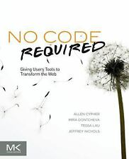 No Code Required : Giving Users Tools to Transform the Web by Tessa Lau,...