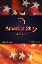 America 2012 : A Novel by Erik Gregory and Todd Gregory (2004, Paperback)