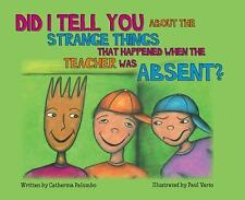 Did I Tell You about the Strange Things That Happened When the Teacher Was by...