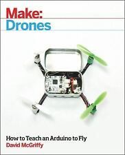 Make: Drones : How to Teach an Arduino to Fly by David McGriffy (2016,...