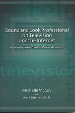 Sound and Look Professional on Television and the Internet : How to Improve...