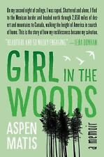 Girl in the Woods : A Memoir by Aspen Matis (2016, Paperback)