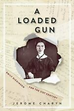 A Loaded Gun : Emily Dickinson for the 21st Century by Jerome Charyn (2016,...