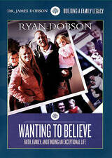 Dr. James Dobson Wanting to Believe Faith, Family & Finding an Exceptional Life