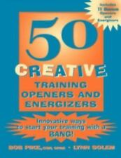 50 Creative Training Openers and Energizers by Bob Pike, Lynn Solem