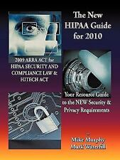 The New HIPAA Guide for 2010: 2009 ARRA ACT for HIPAA Security and Compliance La