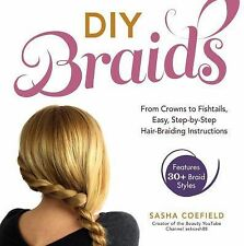 DIY Braids : From Crowns to Fishtails, Easy, Step-by-Step Hair Braiding...