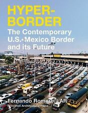 Hyperborder: The Contemporary U.S.-Mexico Border and Its Future