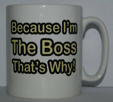 BECAUSE I'M THE BOSS THAT'S WHY Funny Printed Tea/Coffee Mug Ideal Gift/Present