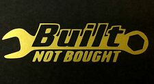 GOLD BUILT NOT BOUGHT FORD CAR SUV CHEVY DODGE HONDA VW MAZDA JDM DECAL STICKER