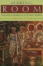 Making Room : Recovering Hospitality As a Christian Tradition by Christine D....