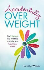 Accidentally Overweight : The 9 Elements That Will Help You Solve Your...