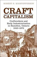 Craft Capitalism: Craftsworkers and Early Industrialization in Hamilton, Ontario