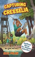 Capturing Cresselia: Unofficial Stories for Pokémon Collectors, #2, Polan, Alex,