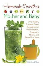 Homemade Smoothies for Mother and Baby: 300 Healthy Fruit and Green...