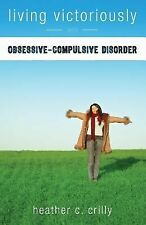 Living Victoriously with Obsessive-Compulsive Disorder by Heather C. Crilly...