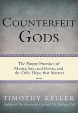 Counterfeit Gods: The Empty Promises of Money, Sex, and Power, and the Only Hope