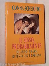 IL SESSO PROBABILMENTE Quando amarsi diventa un problema Gianna Schelotto di e