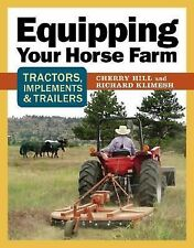 Equipping Your Horse Farm: Tractors Trailers, Trucks and More by Richard Klimesh