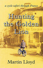 Hunting the Golden Lion: A Cycle Safari Through France, Lloyd, Martin, Good Book