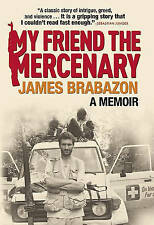My Friend the Mercenary by James Brabazon (Hardback, 2011)