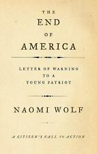 THE END OF AMERICA : LETTER OF WARNING TO A YOUNG PATRIOT by Naomi Wolf SOFT