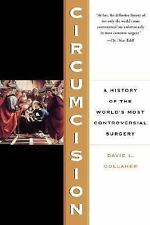 Circumcision: A History Of The World's Most Controversial Surgery, Gollaher, Dav