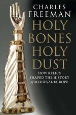 Holy Bones, Holy Dust: How Relics Shaped the History of Medieval Europe by Free