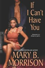 If I Can't Have You by Mary B. Morrison (2013, Paperback)
