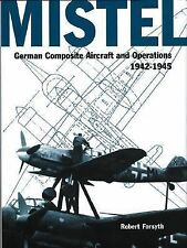 Mistel : German Composite Aircraft and Operations, 1942-1945 by Robert...