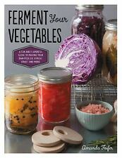 Ferment Your Vegetables: A Fun and Flavorful Guide to Making Your Own Pickles