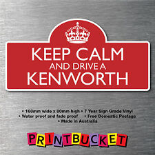 Keep calm & drive a Kenworth Sticker 7yr water/fade proof vinyl  parts Badge