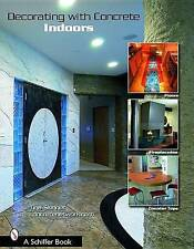 Decorating with Concrete: Indoors: Fireplaces, Floors, Countertops, & More by...